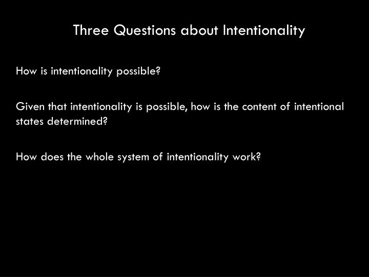 Three Questions about Intentionality