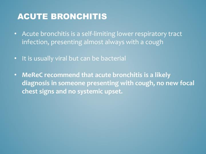 Acute bronchitis is a self-limiting lower respiratory tract infection, presenting almost always with a