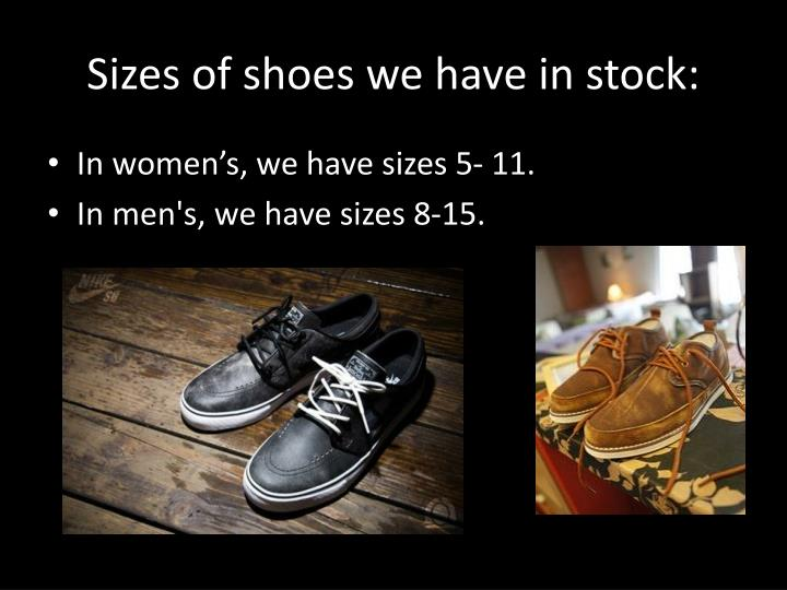 Sizes of shoes we have in stock: