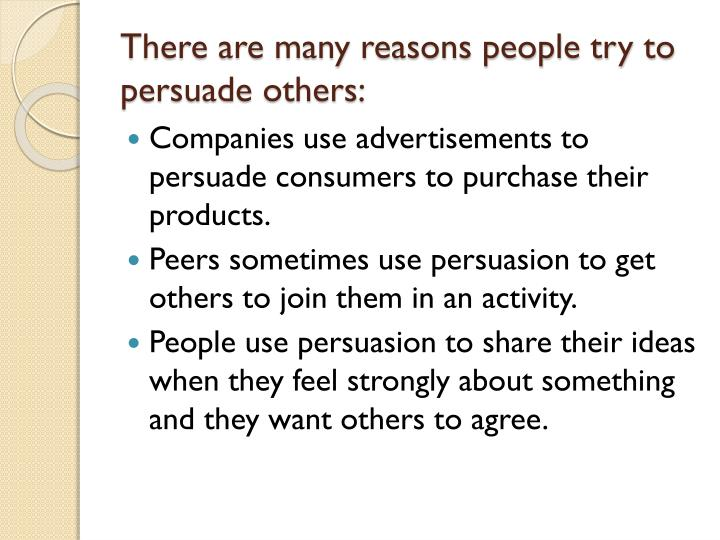 There are many reasons people try to persuade others