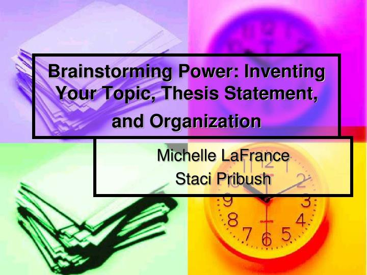 brainstorming power inventing your topic thesis statement and organization n.