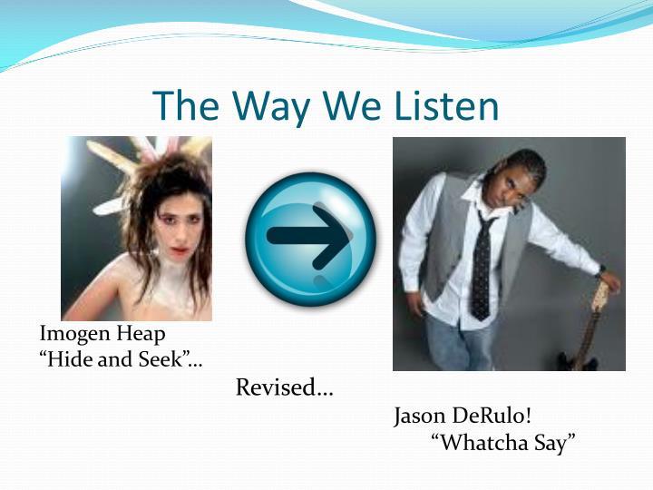 The Way We Listen