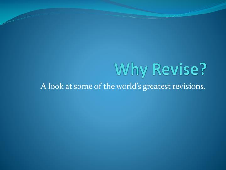 Why revise