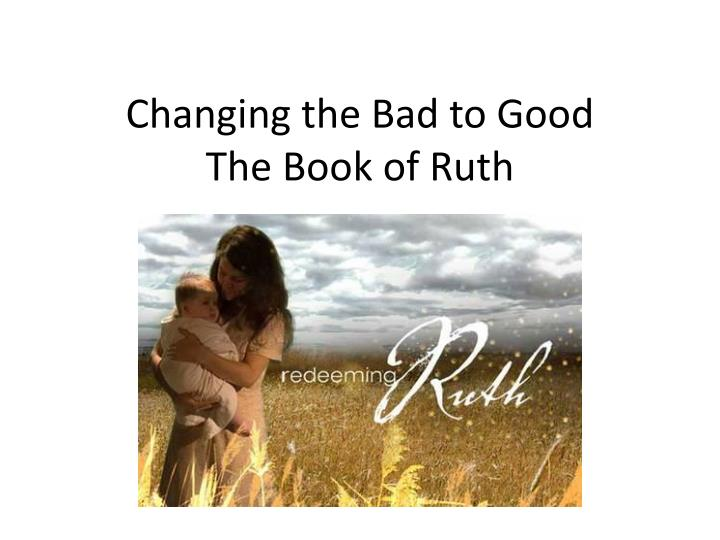 changing the bad to good the book of ruth n.