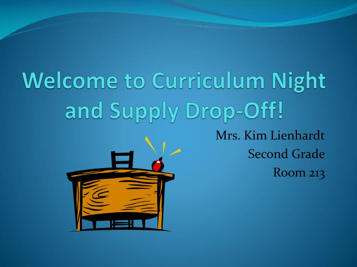 Welcome to curriculum night and supply drop off