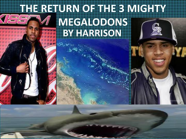 the return of the 3 mighty megalodons
