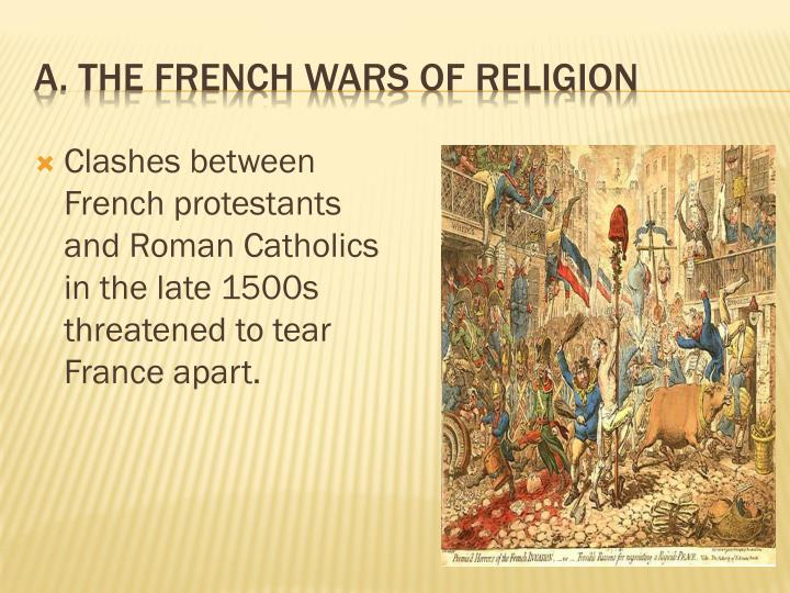 Clashes between French protestants and Roman Catholics in the late 1500s threatened to tear France apart.