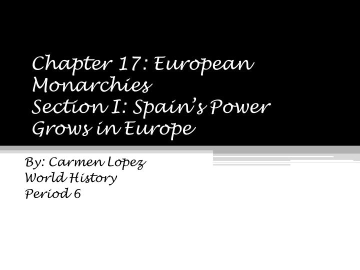 Chapter 17 european monarchies section i spain s power grows in europe