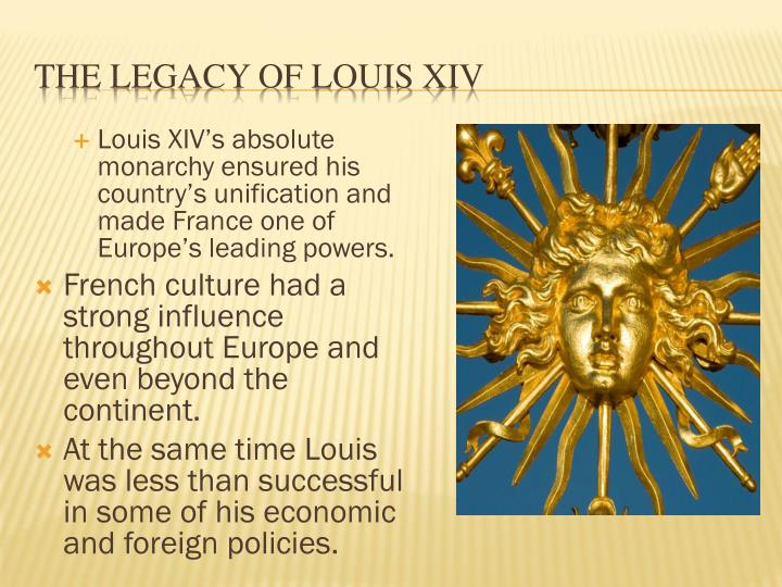 Louis XIV's absolute monarchy ensured his country's unification and made France one of Europe's leading powers.
