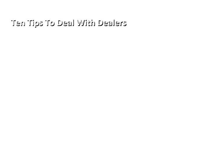 Ten Tips To Deal With Dealers