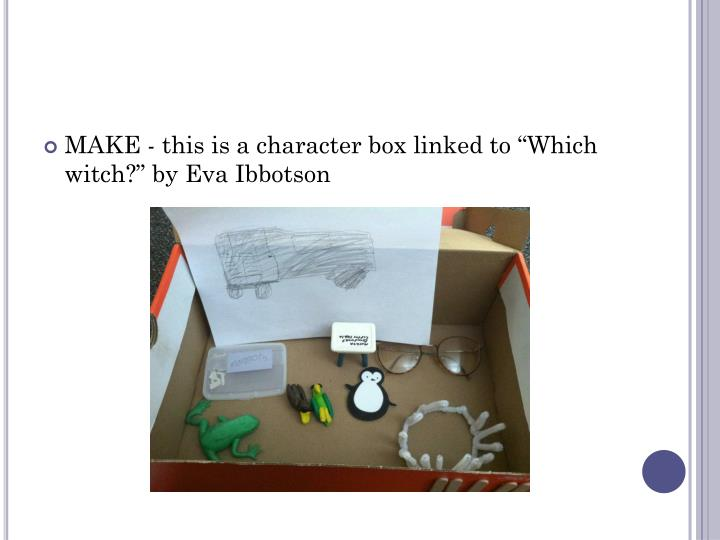 """MAKE - this is a character box linked to """"Which witch?"""" by Eva Ibbotson"""