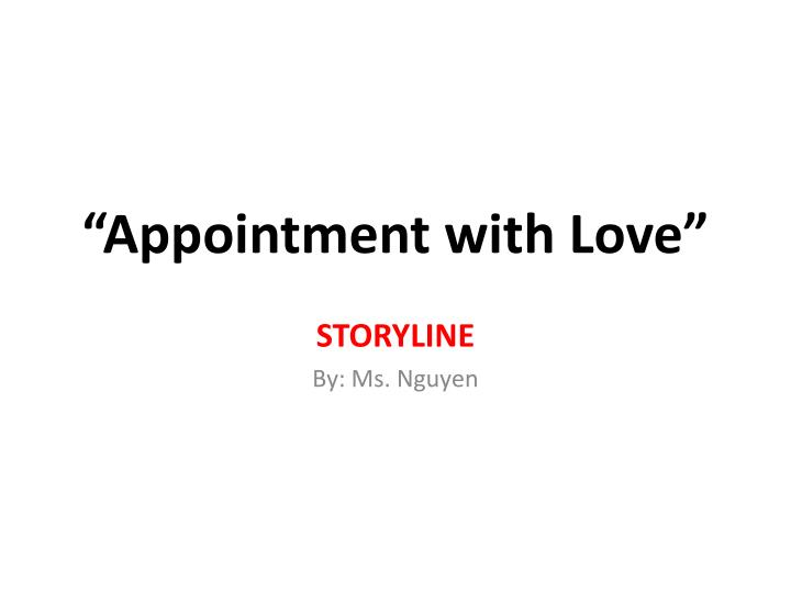 analysis of appointment with love by Love story summary & study guide includes detailed chapter summaries and analysis, quotes, character descriptions, themes, and more.