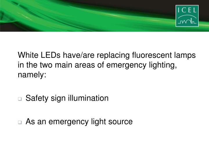 White LEDs have/are replacing fluorescent lamps in the two