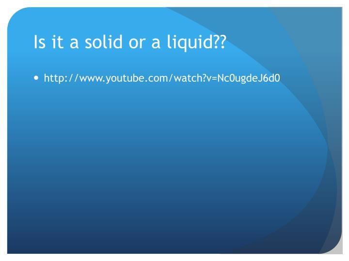 Is it a solid or a liquid??