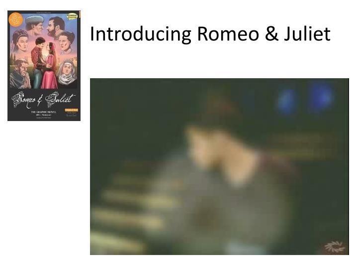 Introducing Romeo & Juliet