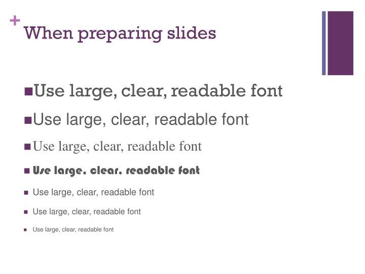 When preparing slides
