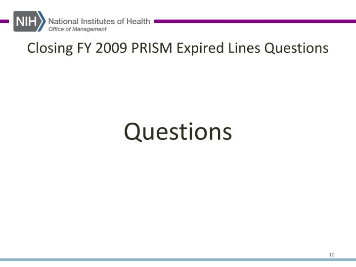Closing FY 2009 PRISM Expired Lines Questions