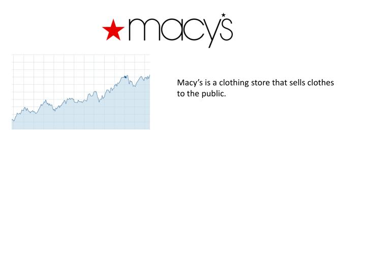 Macy's is a clothing store that sells clothes to the public.