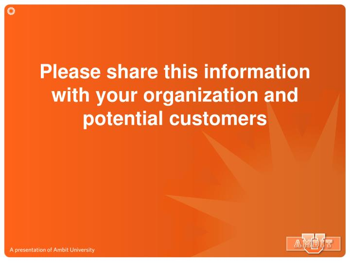 Please share this information with your organization and potential customers
