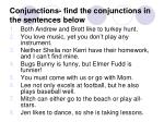 conjunctions find the conjunctions in the sentences below