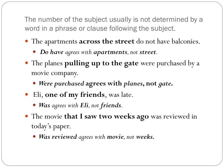 The number of the subject usually is not determined by a word in a phrase or clause following the subject.