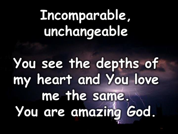 Incomparable, unchangeable