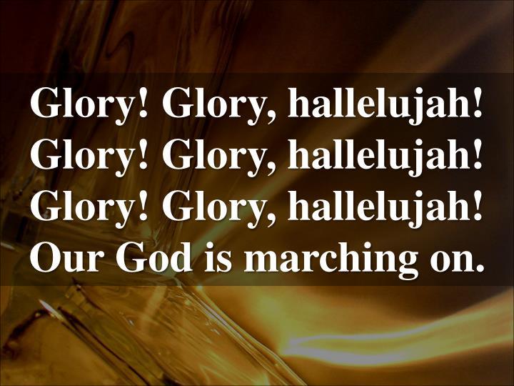 Glory! Glory, hallelujah!