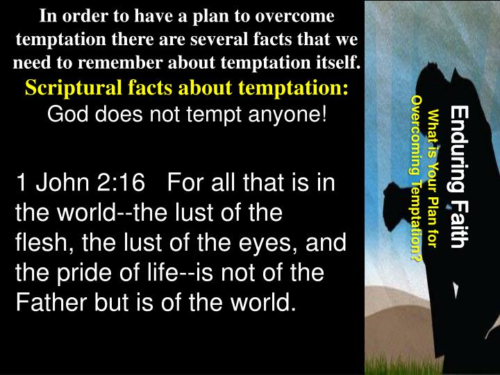 In order to have a plan to overcome temptation there are several facts that we need to remember about temptation itself.
