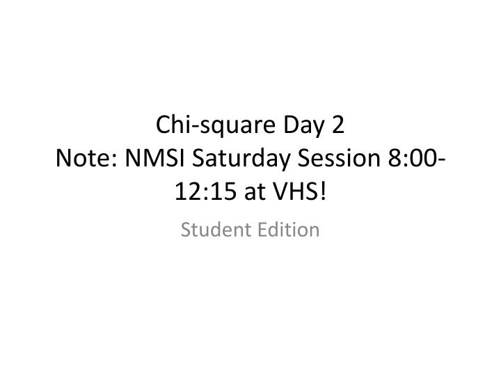 chi square day 2 note nmsi saturday session 8 00 12 15 at vhs n.