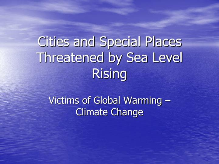cities and special places threatened by sea level rising n.