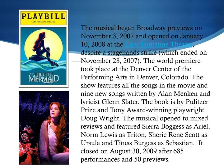 The musical began Broadway previews on November 3, 2007 and opened on January 10, 2008 at the
