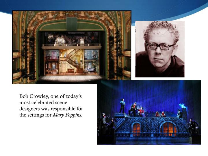 Bob Crowley, one of today's most celebrated scene designers was responsible for the settings for