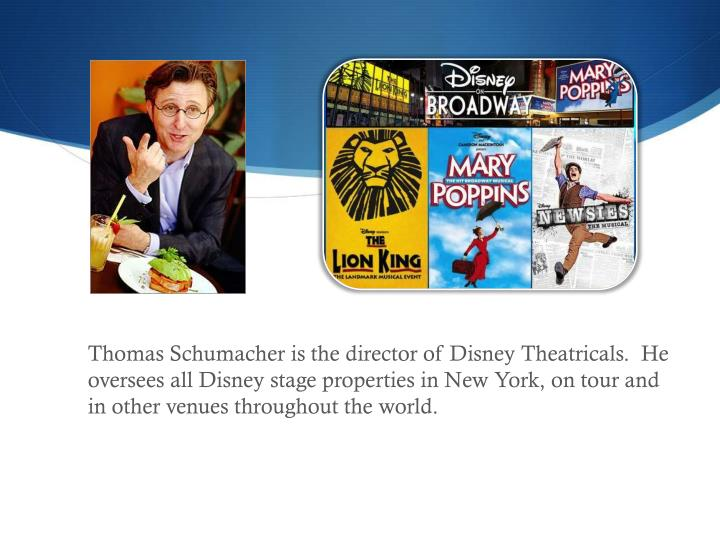 Thomas Schumacher is the director of Disney Theatricals.