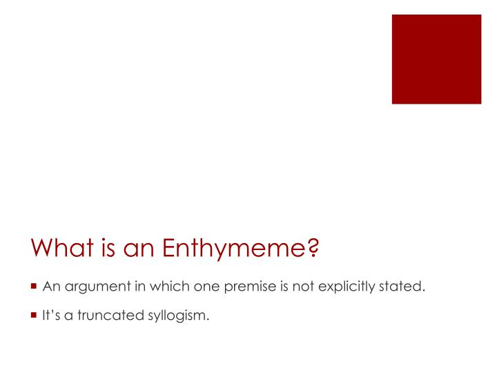 what is an enthymeme thesis Example of an enthymeme in the media assignments are our specialty the following sample assignment is just one of the many that our affordable custom-essay writers have written in the past, and are ready to write from scratch upon order.