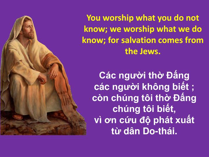 You worship what you do not know;