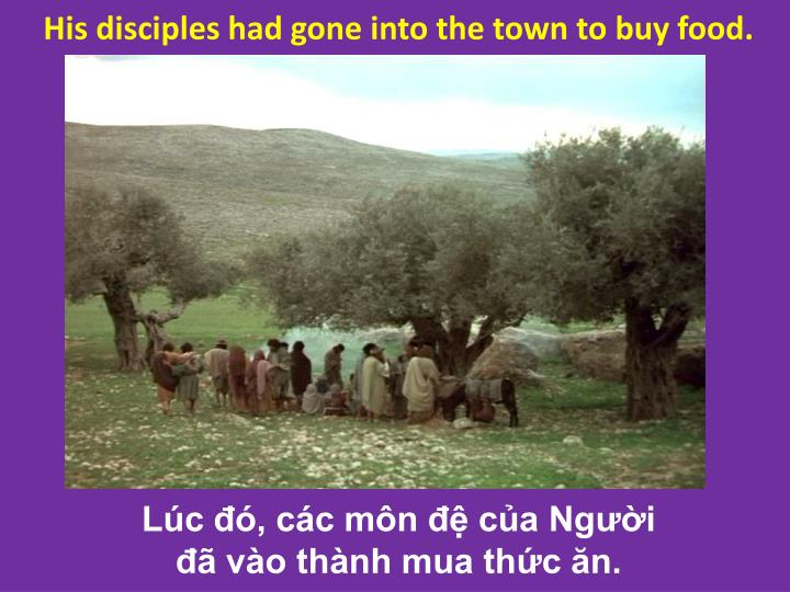 His disciples had gone into the town to buy food.