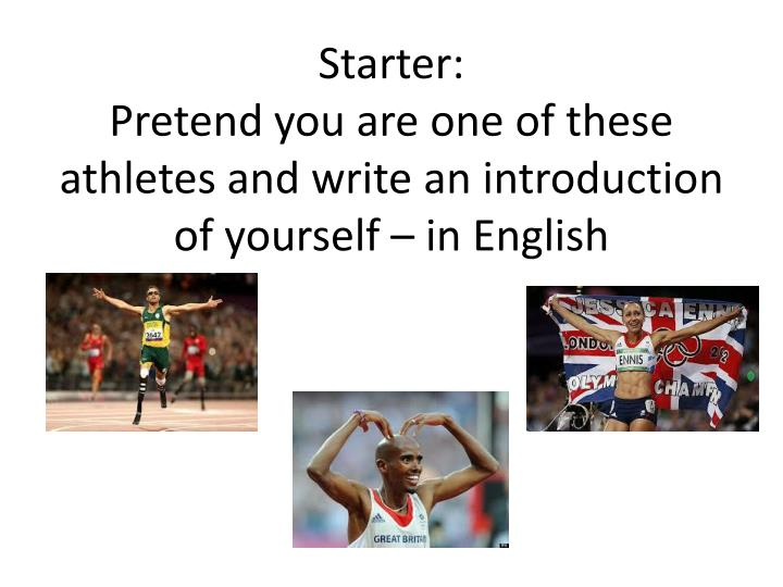 Starter pretend you are one of these athletes and write an introduction of yourself in english