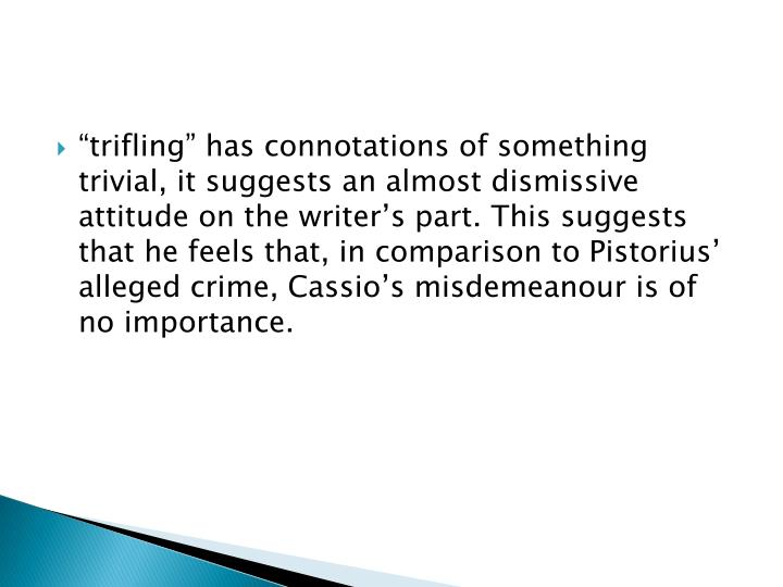 """""""trifling"""" has connotations of something trivial, it suggests an almost dismissive attitude on the writer's part. This suggests that he feels that, in comparison to"""