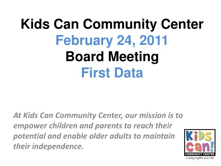 Kids can community center february 24 2011 board meeting first data