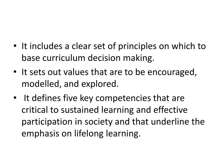 It includes a clear set of principles on which to base curriculum decision making.
