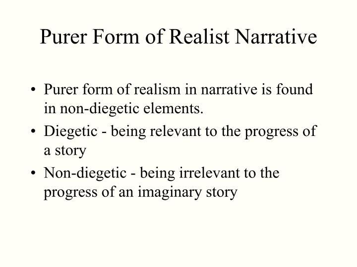 Purer Form of Realist Narrative