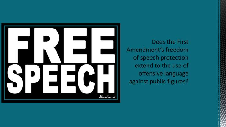 Does the First Amendment's freedom of speech protection extend to the use of offensive language against public figures?