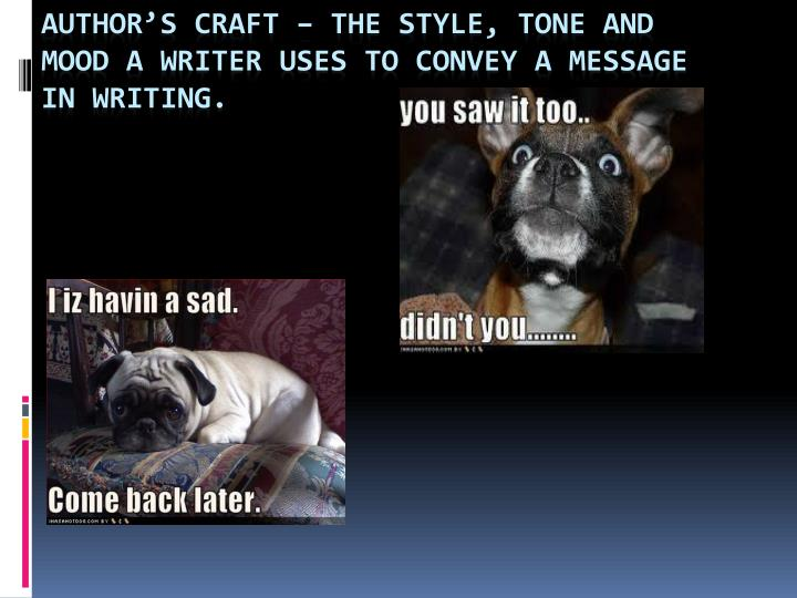 Author's Craft – The style, tone and mood a writer uses to convey a message in writing.