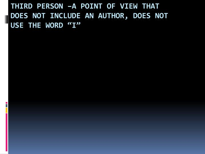 T hird person a point of view that does not include an author does not use the word i