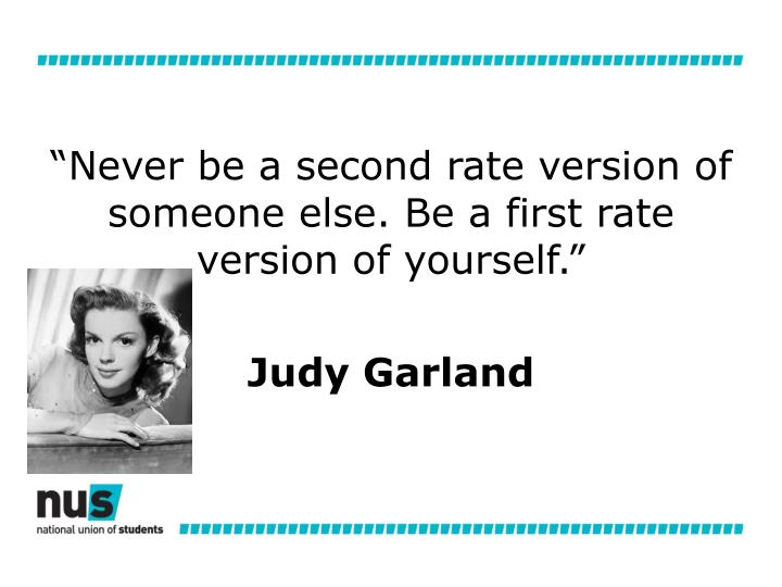 """""""Never be a second rate version of someone else. Be a first rate version of yourself."""""""