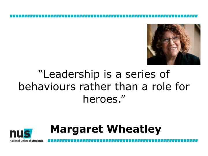 """""""Leadership is a series of behaviours rather than a role for heroes."""""""