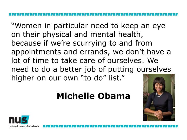 """""""Women in particular need to keep an eye on their physical and mental health, because if we're scurrying to and from appointments and errands, we don't have a lot of time to take care of ourselves. We need to do a better job of putting ourselves higher on our own """"to do"""" list."""""""