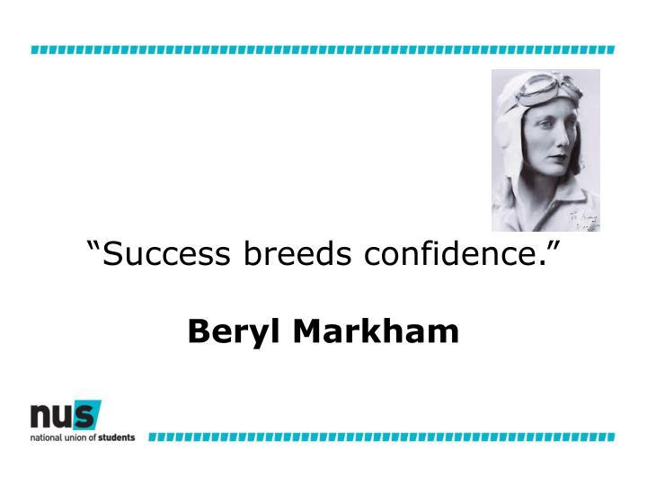 """Success breeds confidence."""