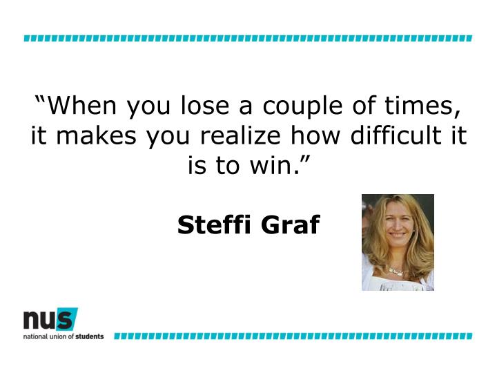 """""""When you lose a couple of times, it makes you realize how difficult it is to win."""""""