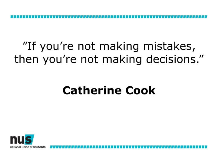 """""""If you're not making mistakes, then you're not making decisions."""""""